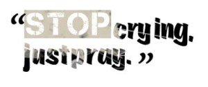 stop-crying-just-pray copy
